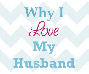 Why I Love My Husband