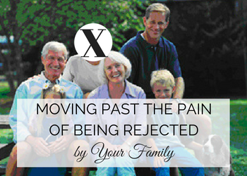 Moving Past the Pain of Being Rejected by Your Family