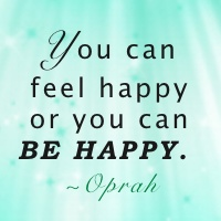 Do You Want to Feel Happy or BE Happy?
