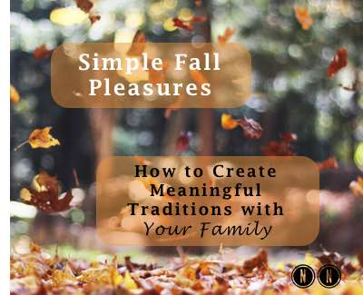 How to Create Meaningful Traditions with Your Family–Simple Fall Pleasures