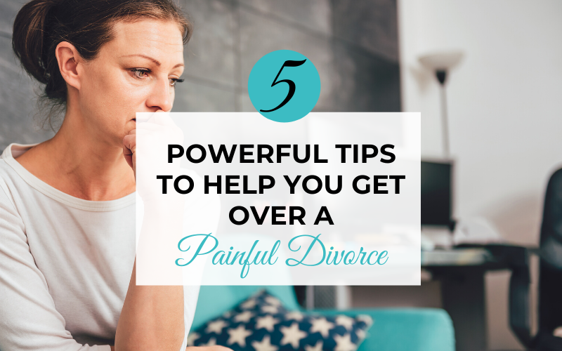 5 Powerful Tips to Help You Get Over a Painful Divorce