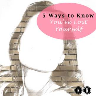 5 Ways to Know You've Lost Yourself
