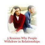 3 Reasons Why People Withdraw in Relationships