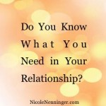 Do You Know What You Need in Your Relationship?