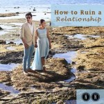 How to Ruin a Relationship