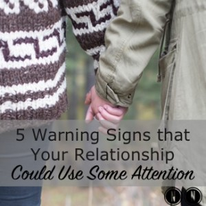 5 Warning Signs that Your Relationship Could Use Some Attention