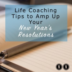 3 Life Coaching Tips to Amp Up Your New Year's Resolutions