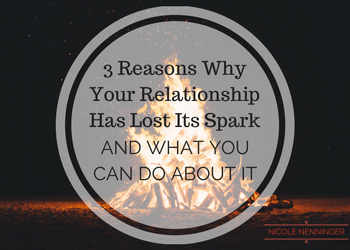 3 Reasons Why Your Relationship Has Lost Its Spark and What You Can Do About It