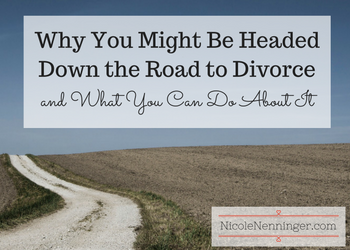 Why You Might Be Headed Down the Road to Divorce and What You Can Do About It