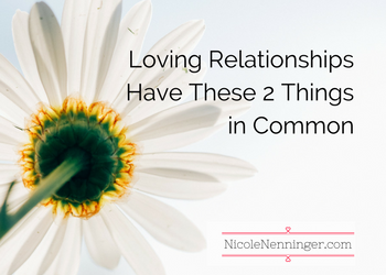 Loving Relationships Have These Two Things in Common