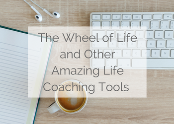 The Wheel of Life and Other Amazing Life Coaching Tools