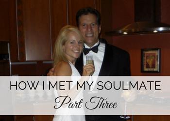 How I Met My Soul Mate, Part 3: My Happy Ending
