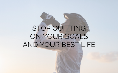 Stop Quitting on Your Goals